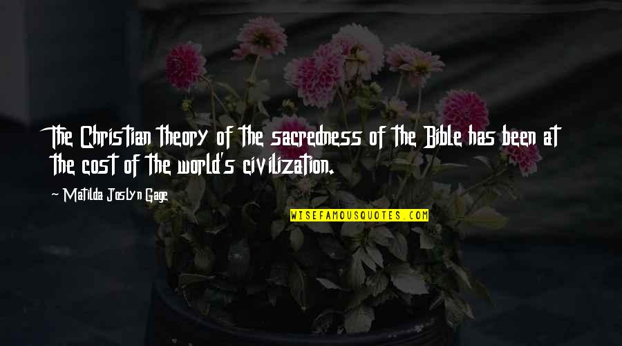 Theory's Quotes By Matilda Joslyn Gage: The Christian theory of the sacredness of the