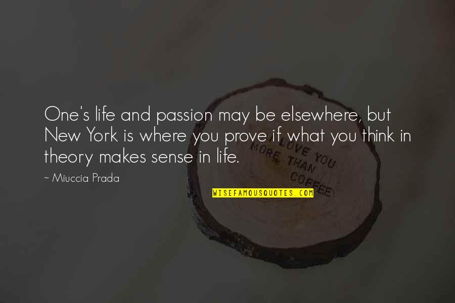 Theory's Quotes By Miuccia Prada: One's life and passion may be elsewhere, but
