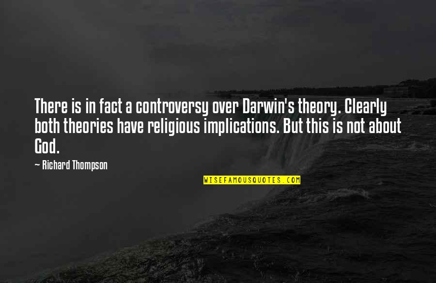 Theory's Quotes By Richard Thompson: There is in fact a controversy over Darwin's