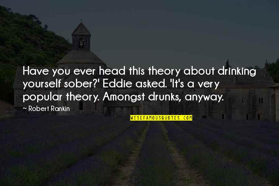 Theory's Quotes By Robert Rankin: Have you ever head this theory about drinking