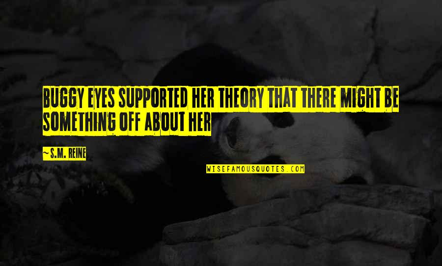 Theory's Quotes By S.M. Reine: Buggy eyes supported her theory that there might