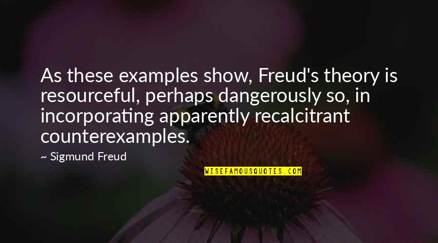 Theory's Quotes By Sigmund Freud: As these examples show, Freud's theory is resourceful,