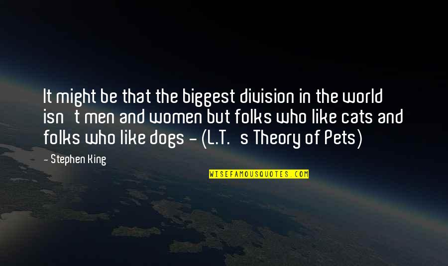Theory's Quotes By Stephen King: It might be that the biggest division in