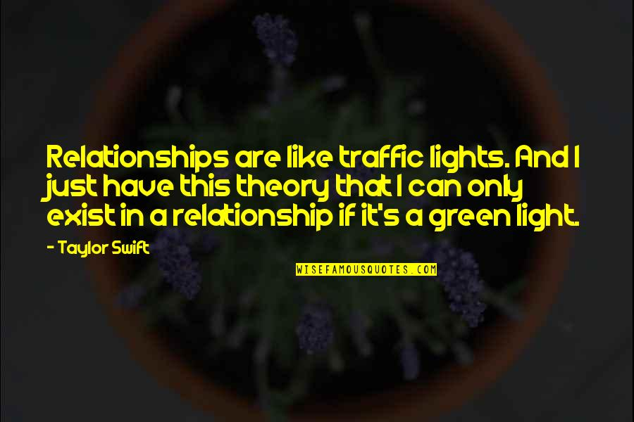 Theory's Quotes By Taylor Swift: Relationships are like traffic lights. And I just