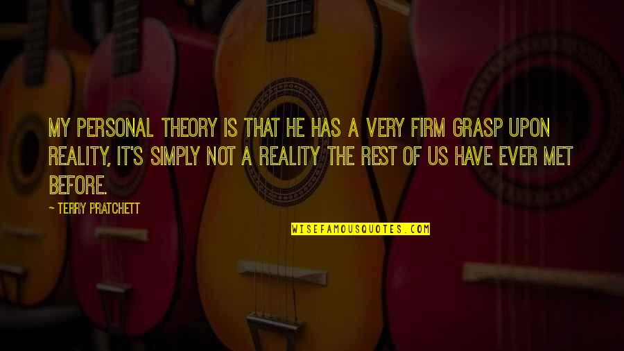 Theory's Quotes By Terry Pratchett: My personal theory is that he has a