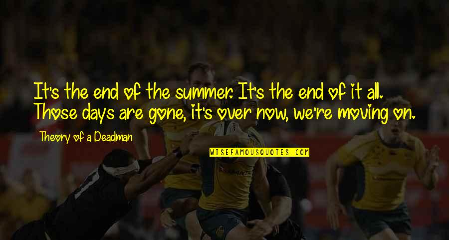 Theory's Quotes By Theory Of A Deadman: It's the end of the summer. It's the