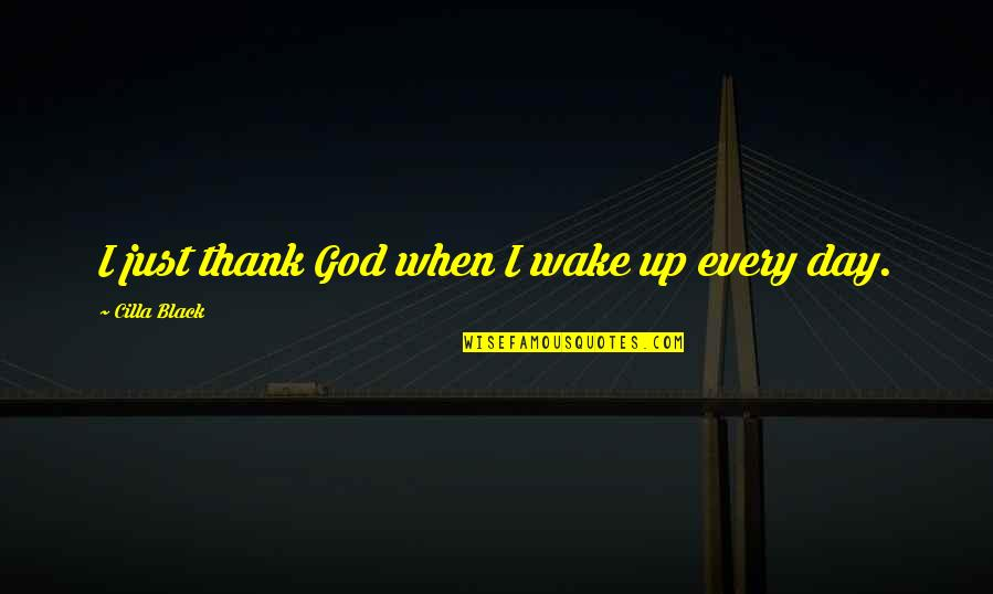Thepla Quotes By Cilla Black: I just thank God when I wake up