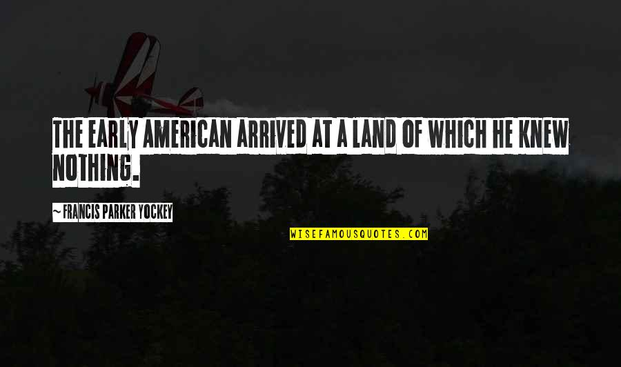 Thepla Quotes By Francis Parker Yockey: The early American arrived at a land of