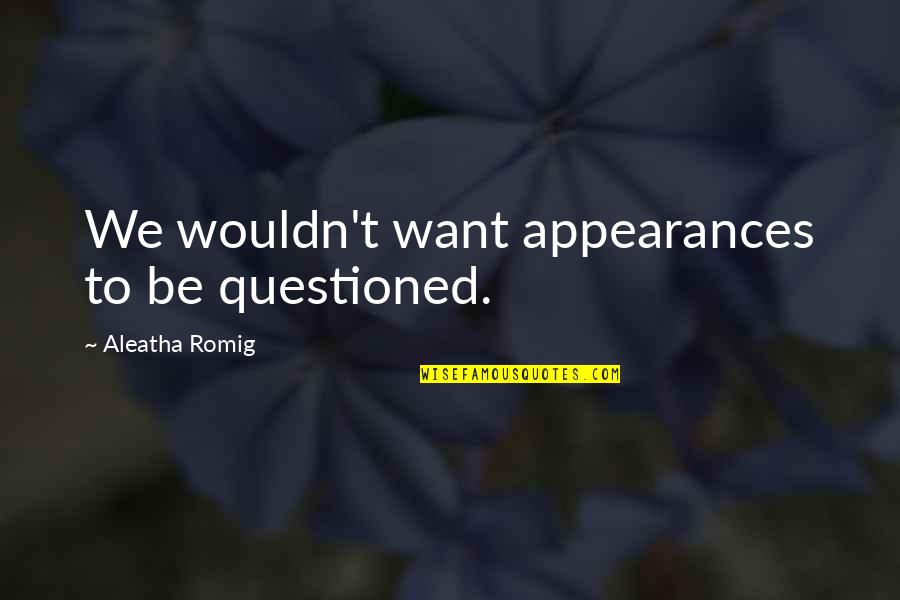 Therapeutic Alliance Quotes By Aleatha Romig: We wouldn't want appearances to be questioned.