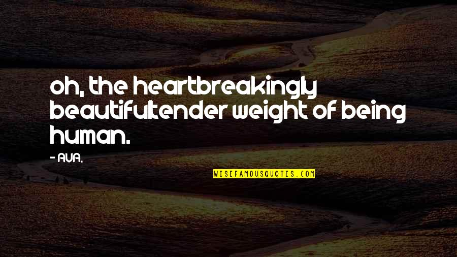 Therapeutic Alliance Quotes By AVA.: oh, the heartbreakingly beautifultender weight of being human.