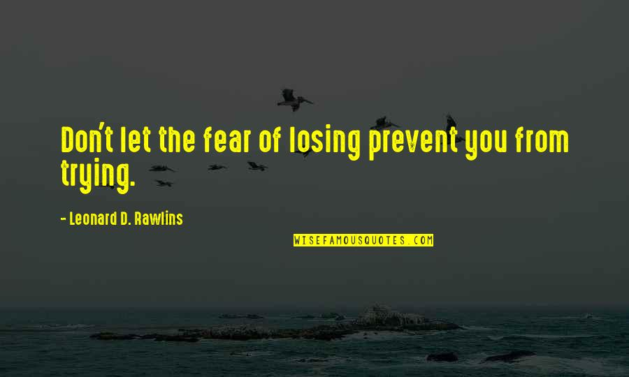 Therapeutic Alliance Quotes By Leonard D. Rawlins: Don't let the fear of losing prevent you