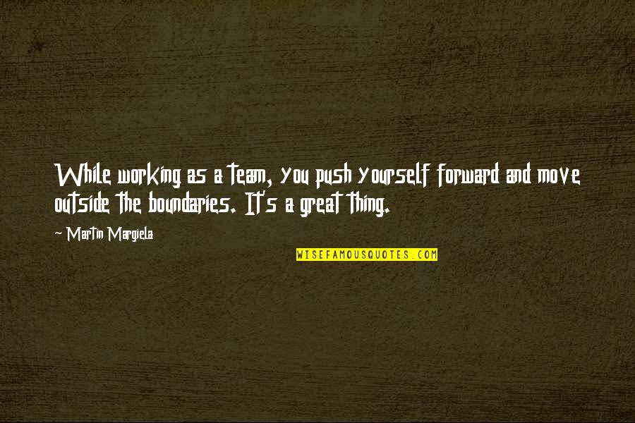Therapeutic Alliance Quotes By Martin Margiela: While working as a team, you push yourself