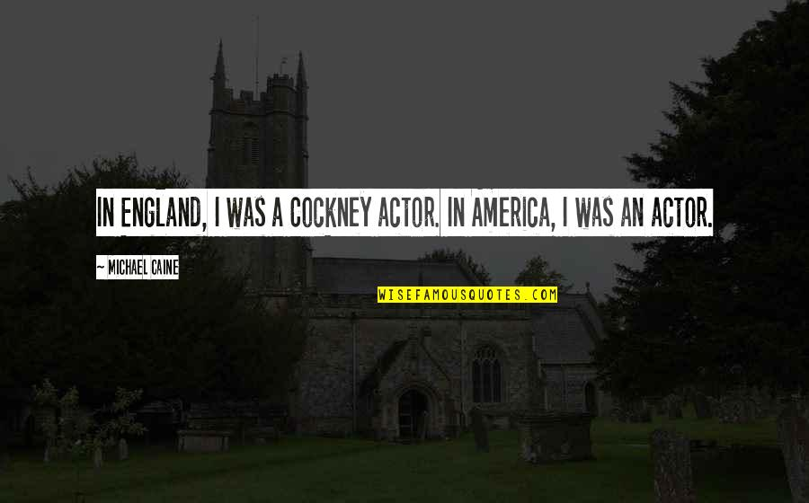 Therapeutic Alliance Quotes By Michael Caine: In England, I was a Cockney actor. In