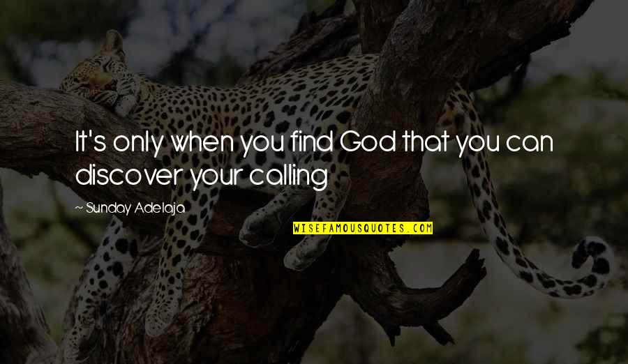 Therapeutic Alliance Quotes By Sunday Adelaja: It's only when you find God that you