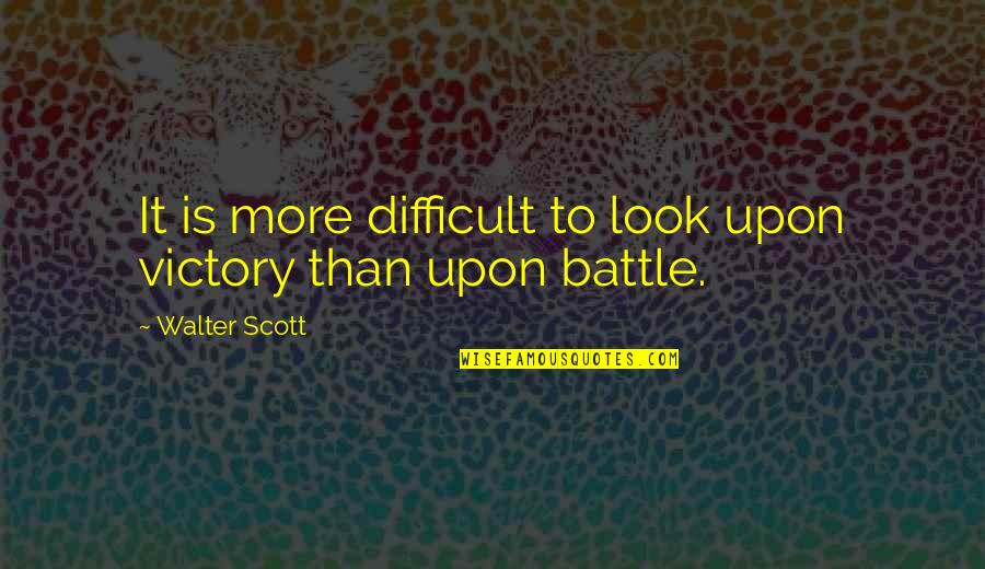 Therapeutic Alliance Quotes By Walter Scott: It is more difficult to look upon victory