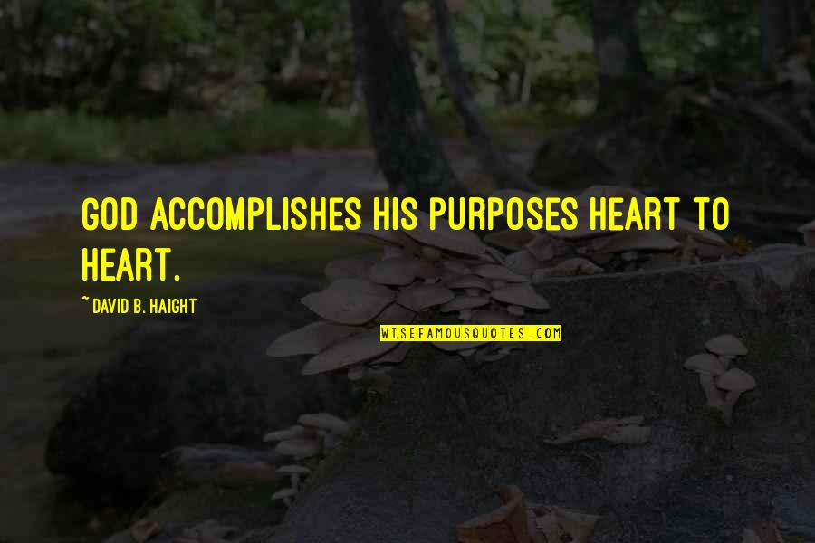 Therapeutic Love Quotes By David B. Haight: God accomplishes His purposes heart to heart.
