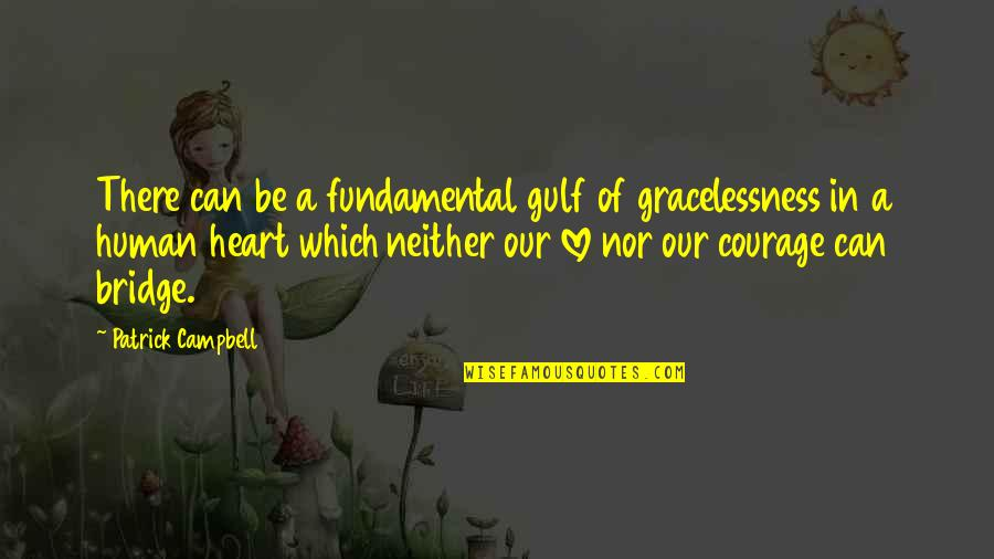 Therapeutic Love Quotes By Patrick Campbell: There can be a fundamental gulf of gracelessness