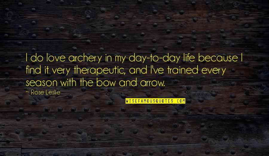 Therapeutic Love Quotes By Rose Leslie: I do love archery in my day-to-day life