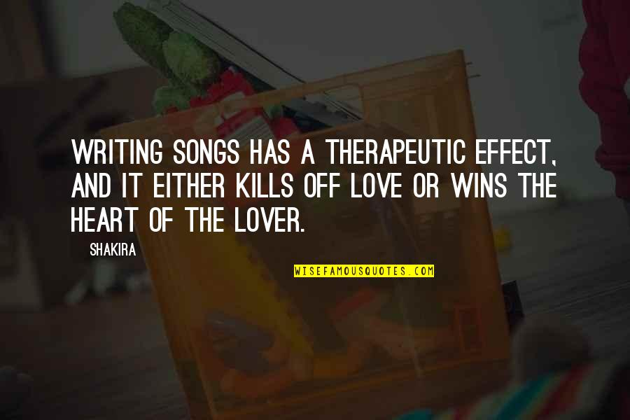 Therapeutic Love Quotes By Shakira: Writing songs has a therapeutic effect, and it