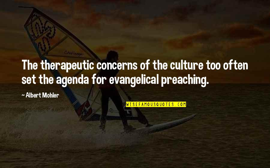 Therapeutic Quotes By Albert Mohler: The therapeutic concerns of the culture too often