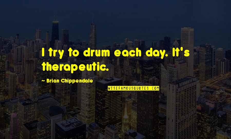 Therapeutic Quotes By Brian Chippendale: I try to drum each day. It's therapeutic.