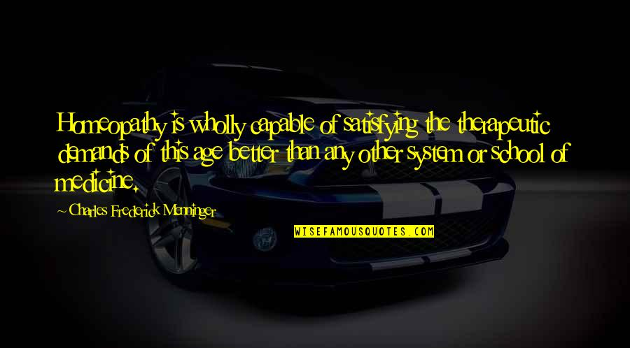 Therapeutic Quotes By Charles Frederick Menninger: Homeopathy is wholly capable of satisfying the therapeutic