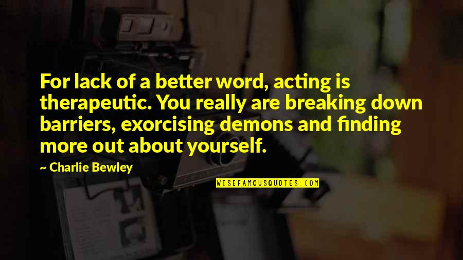 Therapeutic Quotes By Charlie Bewley: For lack of a better word, acting is