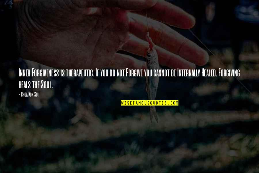 Therapeutic Quotes By Choa Kok Sui: Inner Forgiveness is therapeutic. If you do not