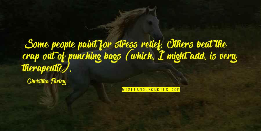 Therapeutic Quotes By Christina Farley: Some people paint for stress relief. Others beat