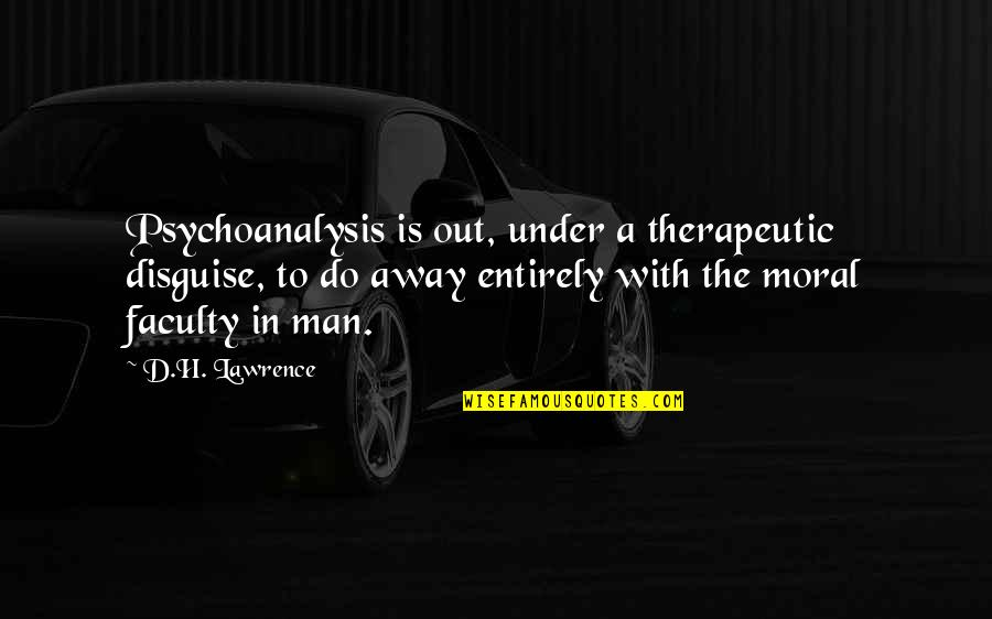 Therapeutic Quotes By D.H. Lawrence: Psychoanalysis is out, under a therapeutic disguise, to