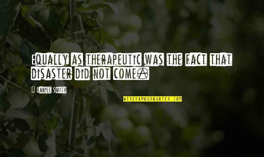 Therapeutic Quotes By Daniel Smith: Equally as therapeutic was the fact that disaster