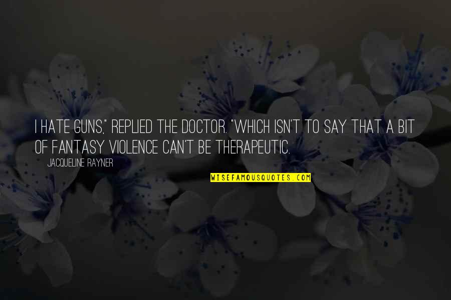 """Therapeutic Quotes By Jacqueline Rayner: I hate guns,"""" replied the Doctor. """"Which isn't"""