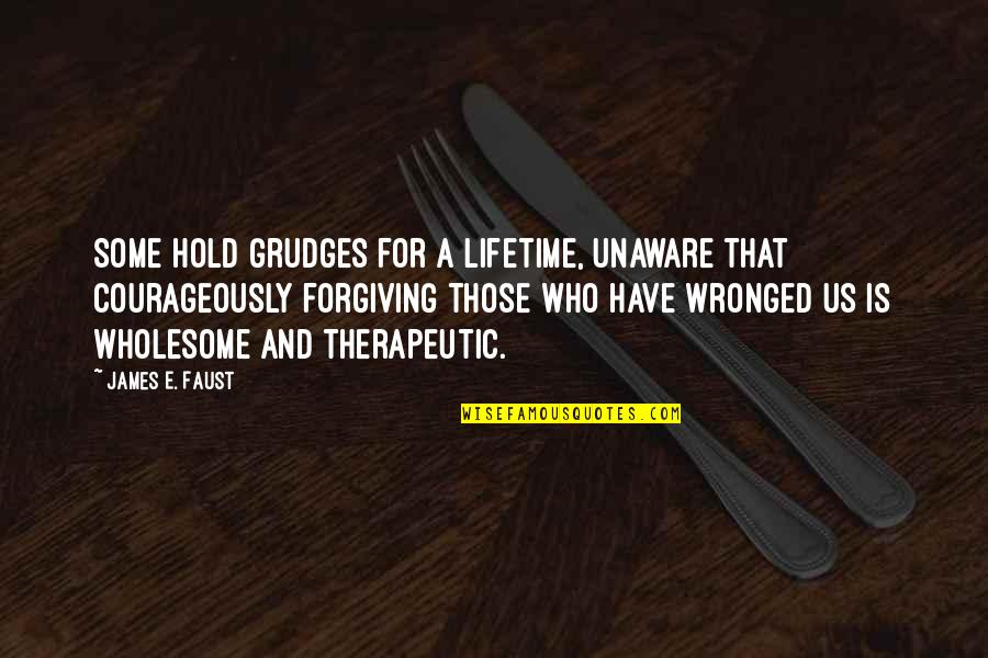 Therapeutic Quotes By James E. Faust: Some hold grudges for a lifetime, unaware that