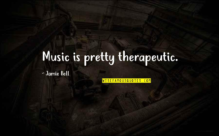 Therapeutic Quotes By Jamie Bell: Music is pretty therapeutic.
