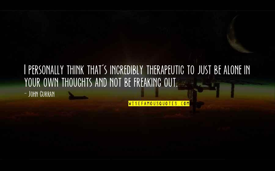 Therapeutic Quotes By John Curran: I personally think that's incredibly therapeutic to just