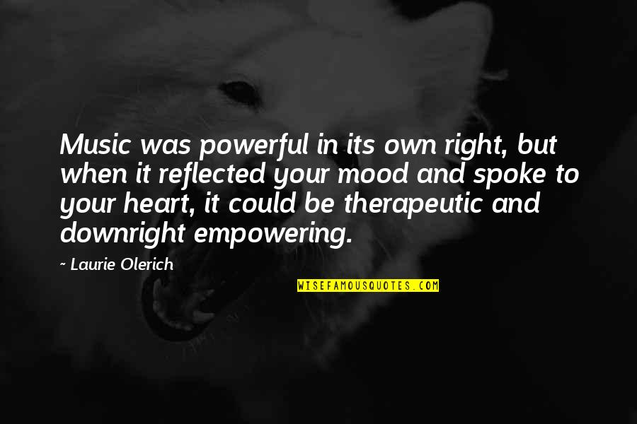 Therapeutic Quotes By Laurie Olerich: Music was powerful in its own right, but