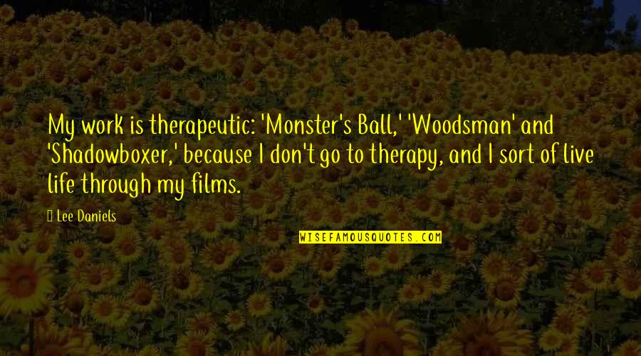 Therapeutic Quotes By Lee Daniels: My work is therapeutic: 'Monster's Ball,' 'Woodsman' and