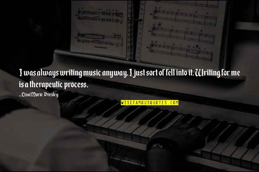 Therapeutic Quotes By Lisa Marie Presley: I was always writing music anyway. I just