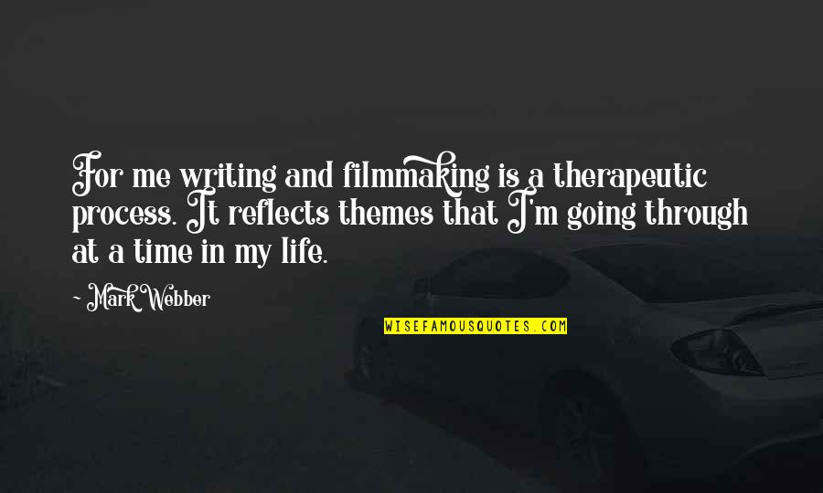 Therapeutic Quotes By Mark Webber: For me writing and filmmaking is a therapeutic
