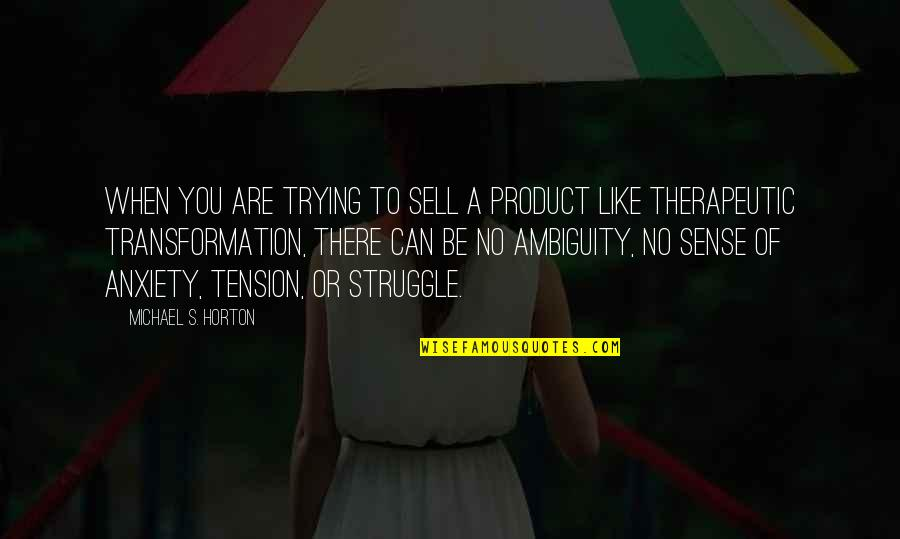 Therapeutic Quotes By Michael S. Horton: When you are trying to sell a product