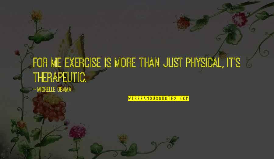Therapeutic Quotes By Michelle Obama: For me exercise is more than just physical,