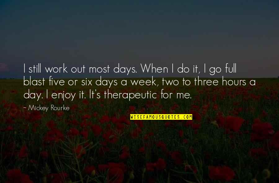 Therapeutic Quotes By Mickey Rourke: I still work out most days. When I