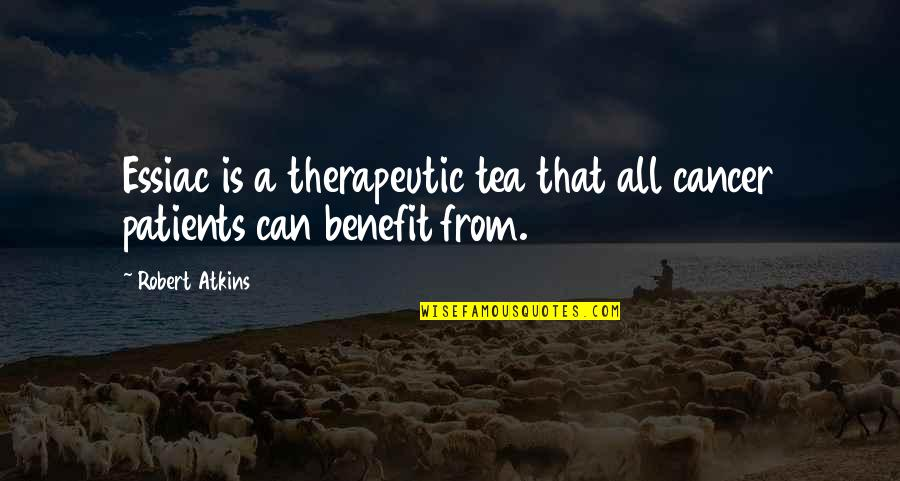Therapeutic Quotes By Robert Atkins: Essiac is a therapeutic tea that all cancer