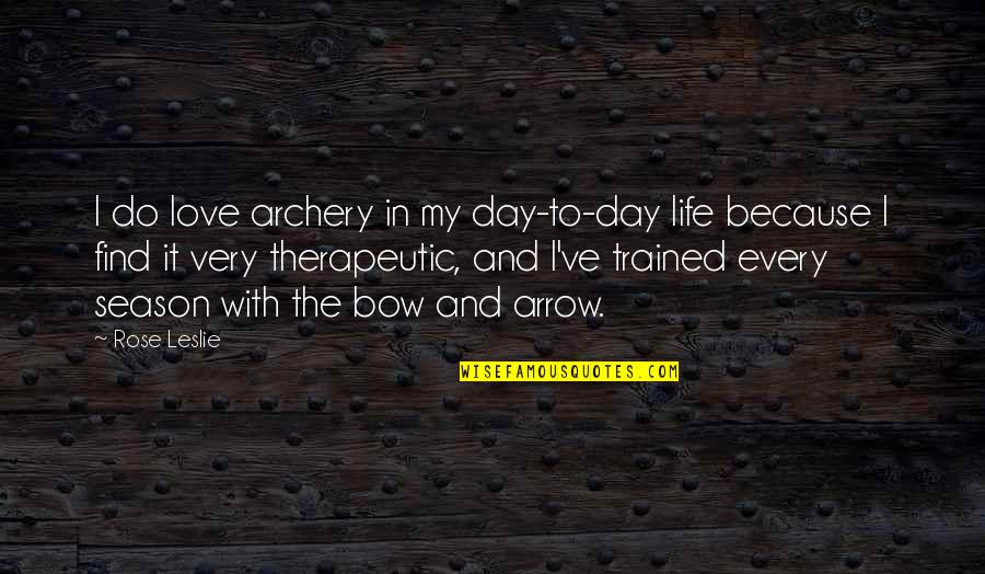 Therapeutic Quotes By Rose Leslie: I do love archery in my day-to-day life