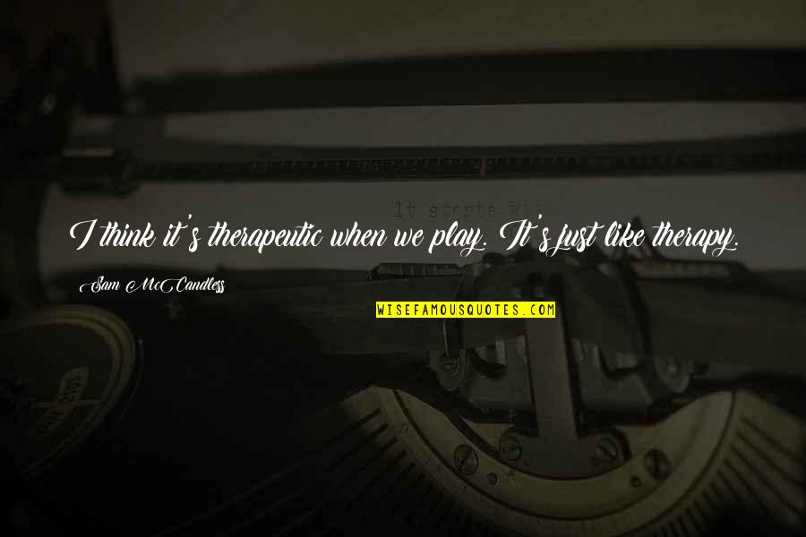 Therapeutic Quotes By Sam McCandless: I think it's therapeutic when we play. It's