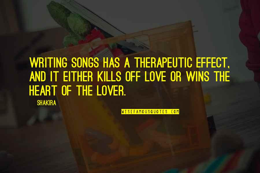 Therapeutic Quotes By Shakira: Writing songs has a therapeutic effect, and it