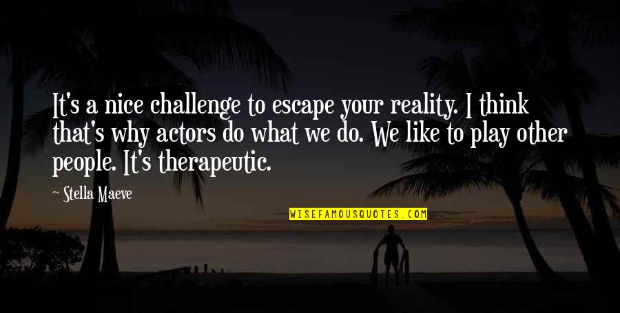 Therapeutic Quotes By Stella Maeve: It's a nice challenge to escape your reality.