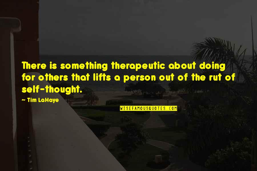 Therapeutic Quotes By Tim LaHaye: There is something therapeutic about doing for others
