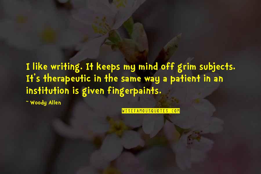 Therapeutic Quotes By Woody Allen: I like writing. It keeps my mind off