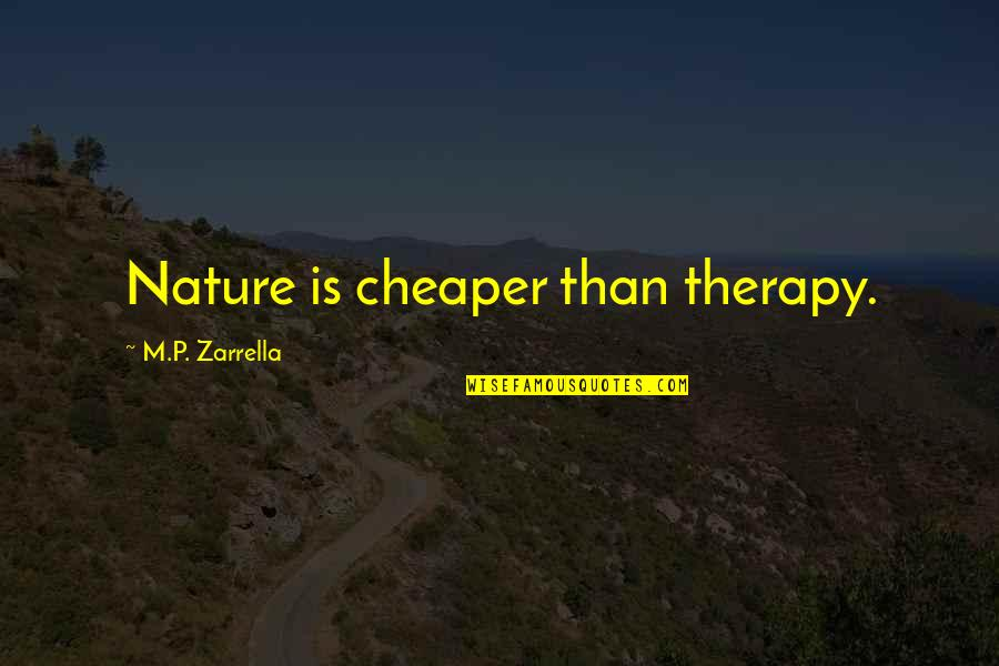 Therapy Horses Quotes By M.P. Zarrella: Nature is cheaper than therapy.